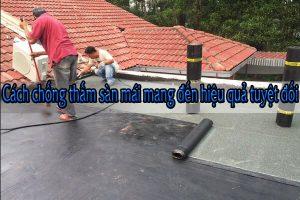 Cách chống thấm sàn mái mang đến hiệu quả tuyệt đối